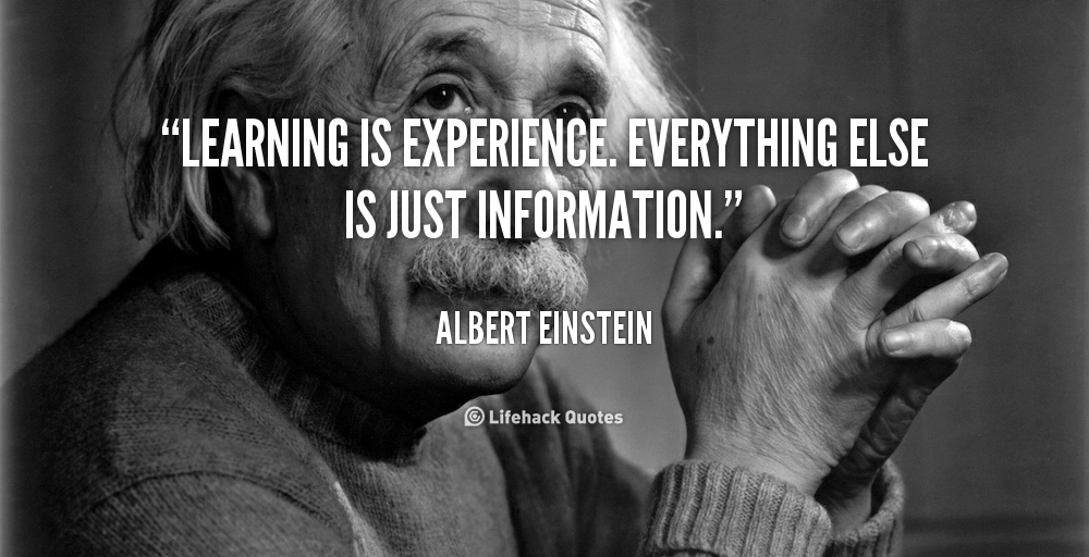 Quote Albert Einstein Learning Is Experience Everything Else Is Just