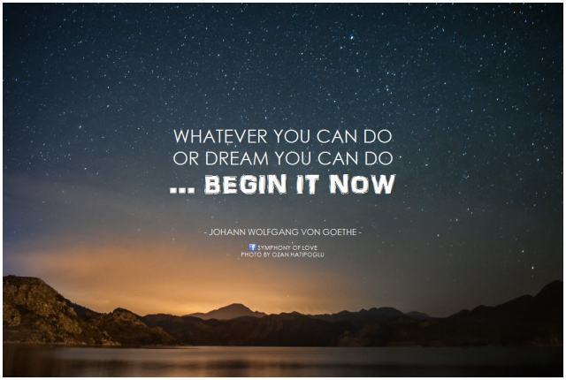 johann-wolfgang-von-goethe-whatever-you-can-do-or-dream-you-can-do-begin-it-now