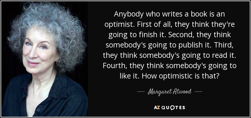 quote-anybody-who-writes-a-book-is-an-optimist-first-of-all-they-think-they-re-going-to-finish-margaret-atwood-41-0-096